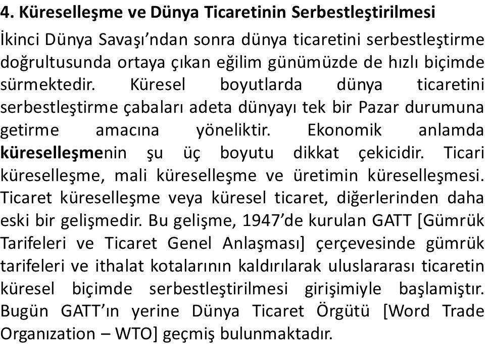 4. Küreselleşme ve Dünya Ticaretinin Serbestleştirilmesi İkinci Dünya Savaşı'ndan sonra dünya ticaretini serbestleştirme doğrultusunda ortaya çıkan eğ