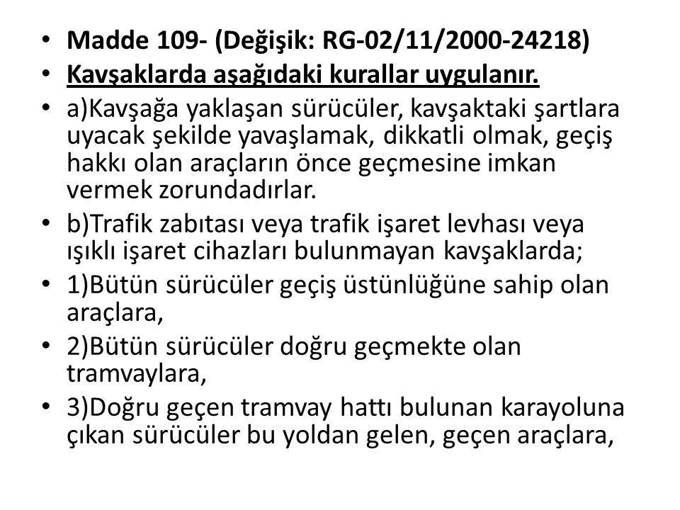 Madde 109- (Değişik: RG-02/11/2000-24218) Kavşaklarda aşağıdaki kurallar uygulanır.