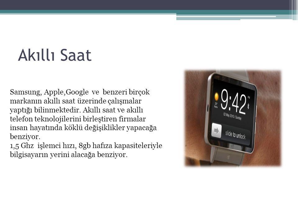 Akıllı Saat Samsung, Apple,Google ve benzeri birçok markanın akıllı saat üzerinde çalışmalar yaptığı bilinmektedir. Akıllı saat ve akıllı telefon tekn