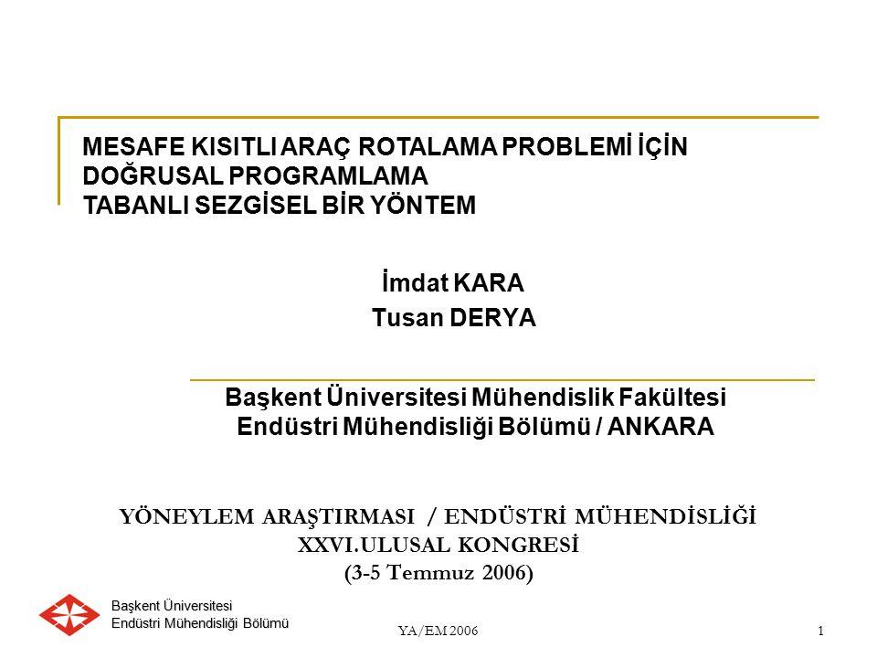 Başkent Üniversitesi Endüstri Mühendisliği Bölümü YA/EM 2006 2 SUNUŞ PLANI Araç Rotalama Problemi Mesefa Kısıtlı Araç Rotalama Problemi İki Ürün Akış Modeli Dönüştürülmüş Model Sezgisel Algoritma Sayısal Analizler Sonuç ve Öneriler