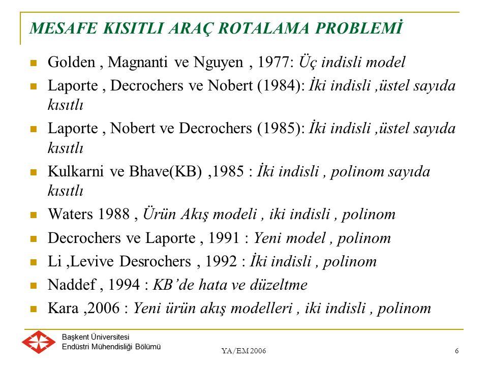 Başkent Üniversitesi Endüstri Mühendisliği Bölümü YA/EM 2006 6 MESAFE KISITLI ARAÇ ROTALAMA PROBLEMİ Golden, Magnanti ve Nguyen, 1977: Üç indisli mode