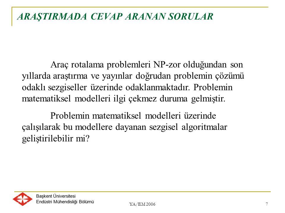 Başkent Üniversitesi Endüstri Mühendisliği Bölümü YA/EM 2006 7 ARAŞTIRMADA CEVAP ARANAN SORULAR Araç rotalama problemleri NP-zor olduğundan son yıllar
