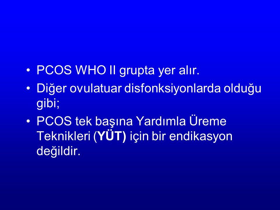 PCOS WHO II grupta yer alır. Diğer ovulatuar disfonksiyonlarda olduğu gibi; PCOS tek başına Yardımla Üreme Teknikleri (YÜT) için bir endikasyon değild