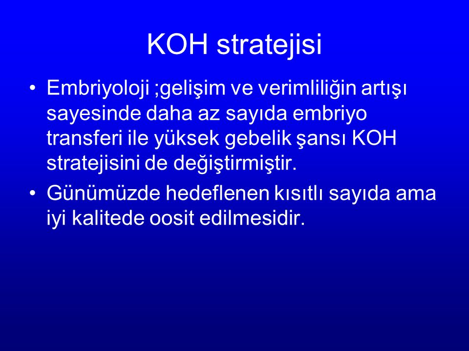 KOH stratejisi Embriyoloji ;gelişim ve verimliliğin artışı sayesinde daha az sayıda embriyo transferi ile yüksek gebelik şansı KOH stratejisini de değ