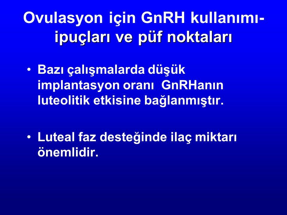 ipuçları ve püf noktaları Ovulasyon için GnRH kullanımı- ipuçları ve püf noktaları Bazı çalışmalarda düşük implantasyon oranı GnRHanın luteolitik etki