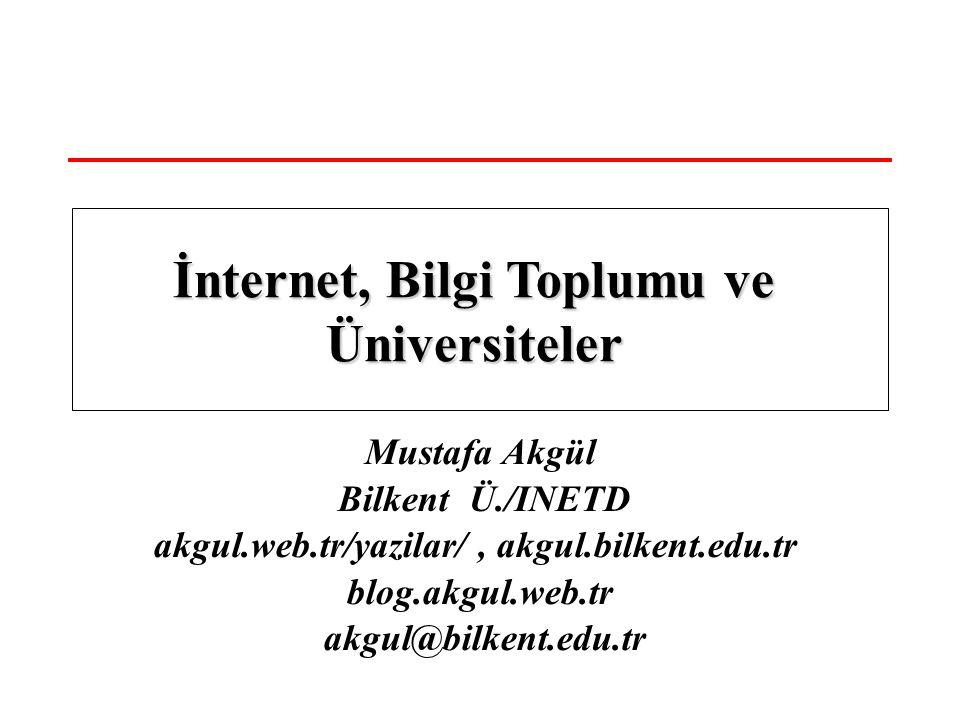 Mustafa Akgül Bilkent Ü./INETD akgul.web.tr/yazilar/, akgul.bilkent.edu.tr blog.akgul.web.tr akgul@bilkent.edu.tr İnternet, Bilgi Toplumu ve Üniversit