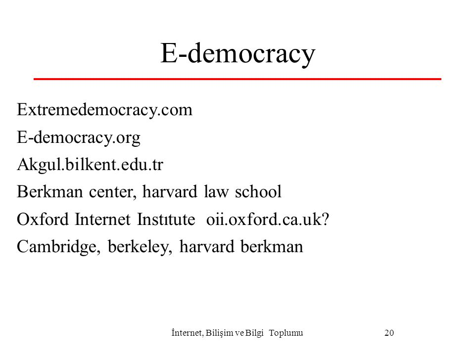 İnternet, Bilişim ve Bilgi Toplumu20 E-democracy Extremedemocracy.com E-democracy.org Akgul.bilkent.edu.tr Berkman center, harvard law school Oxford I