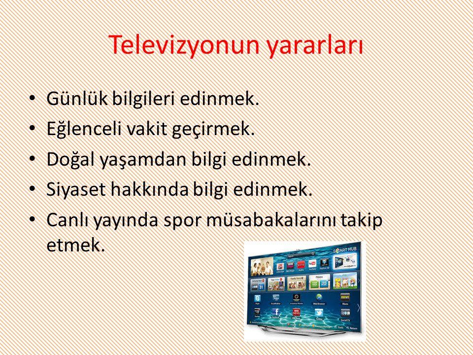 Televizyonun yararları Günlük bilgileri edinmek. Eğlenceli vakit geçirmek. Doğal yaşamdan bilgi edinmek. Siyaset hakkında bilgi edinmek. Canlı yayında