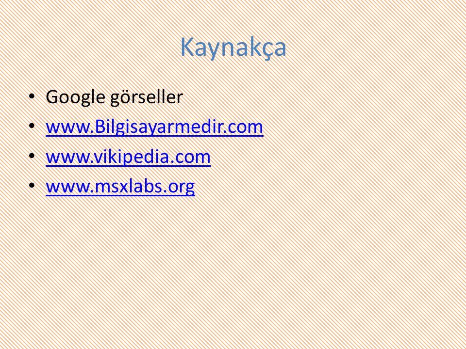 Kaynakça Google görseller www.Bilgisayarmedir.com www.vikipedia.com www.msxlabs.org