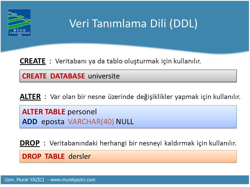 Veri Tanımlama Dili (DDL) CREATE : Veritabanı ya da tablo oluşturmak için kullanılır. ALTER : Var olan bir nesne üzerinde değişiklikler yapmak için ku