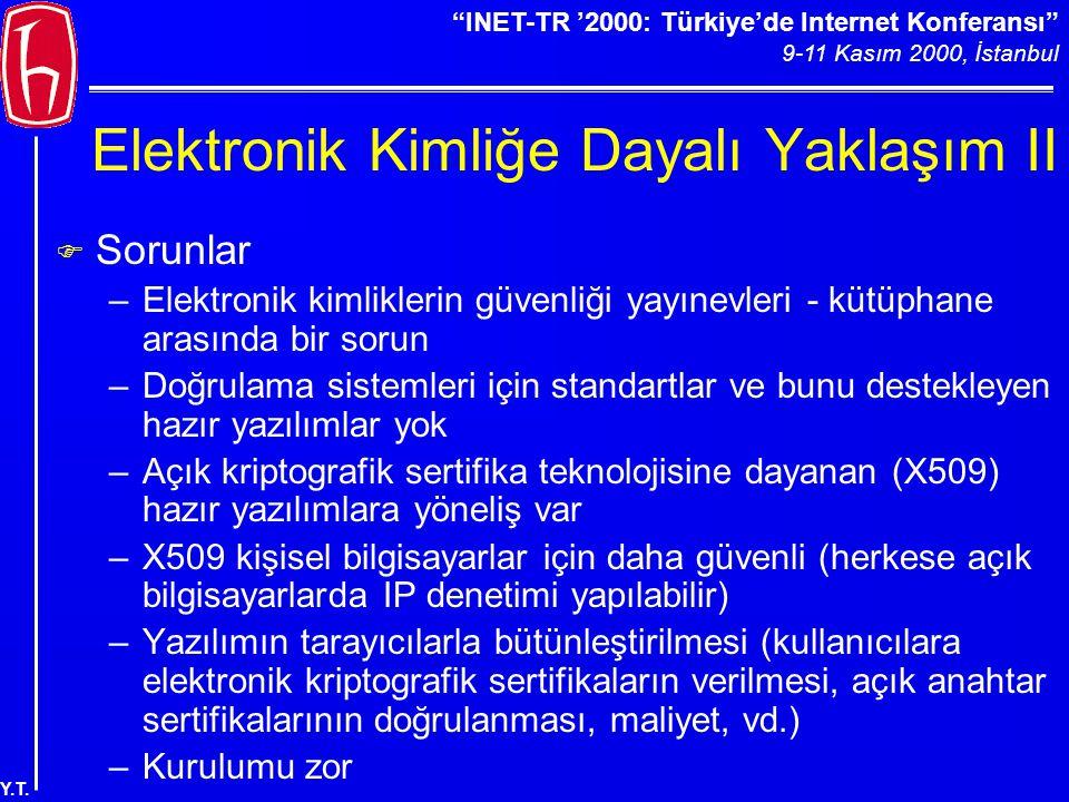 """""""INET-TR '2000: Türkiye'de Internet Konferansı"""" 9-11 Kasım 2000, İstanbul Y.T. Elektronik Kimliğe Dayalı Yaklaşım II F Sorunlar –Elektronik kimlikleri"""