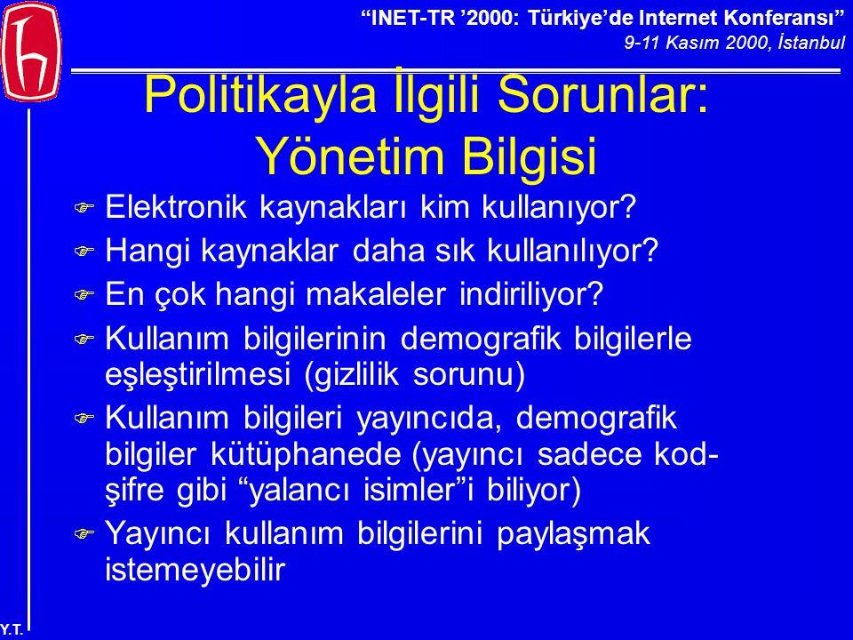 """""""INET-TR '2000: Türkiye'de Internet Konferansı"""" 9-11 Kasım 2000, İstanbul Y.T. Politikayla İlgili Sorunlar: Yönetim Bilgisi F Elektronik kaynakları ki"""