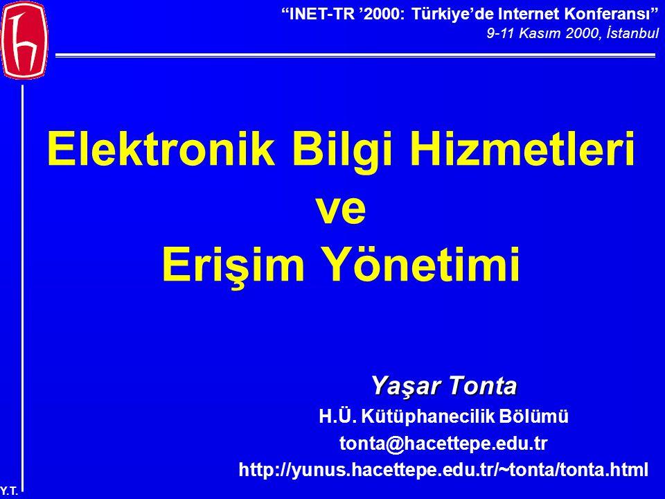 """""""INET-TR '2000: Türkiye'de Internet Konferansı"""" 9-11 Kasım 2000, İstanbul Y.T. Elektronik Bilgi Hizmetleri ve Erişim Yönetimi Yaşar Tonta H.Ü. Kütüpha"""