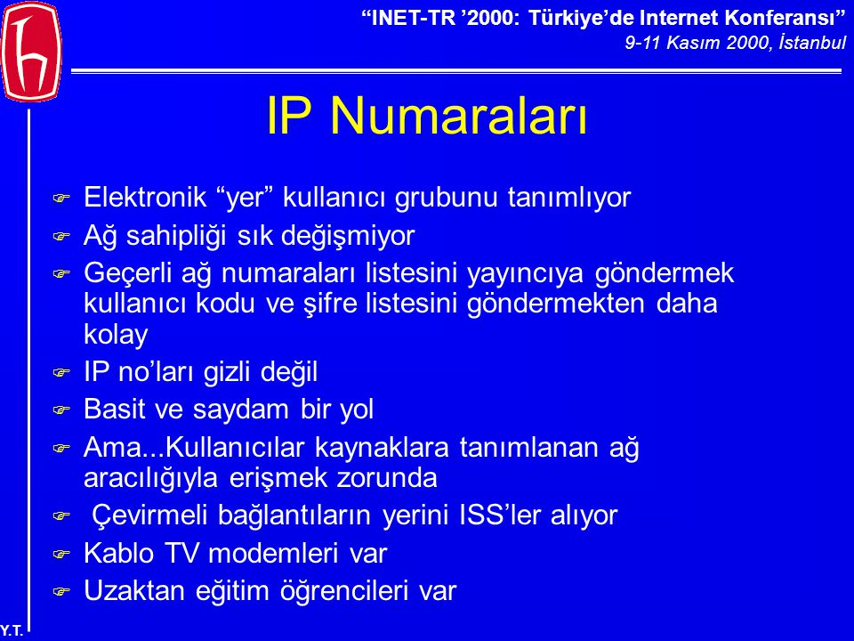 """""""INET-TR '2000: Türkiye'de Internet Konferansı"""" 9-11 Kasım 2000, İstanbul Y.T. IP Numaraları F Elektronik """"yer"""" kullanıcı grubunu tanımlıyor F Ağ sahi"""