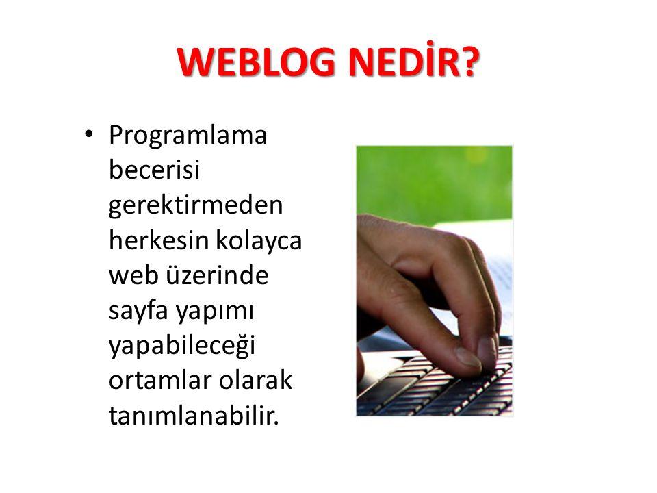 WEBLOG NEDİR? Programlama becerisi gerektirmeden herkesin kolayca web üzerinde sayfa yapımı yapabileceği ortamlar olarak tanımlanabilir.