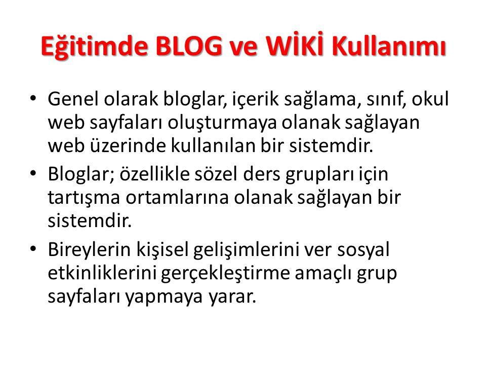 Eğitimde BLOG ve WİKİ Kullanımı Genel olarak bloglar, içerik sağlama, sınıf, okul web sayfaları oluşturmaya olanak sağlayan web üzerinde kullanılan bi