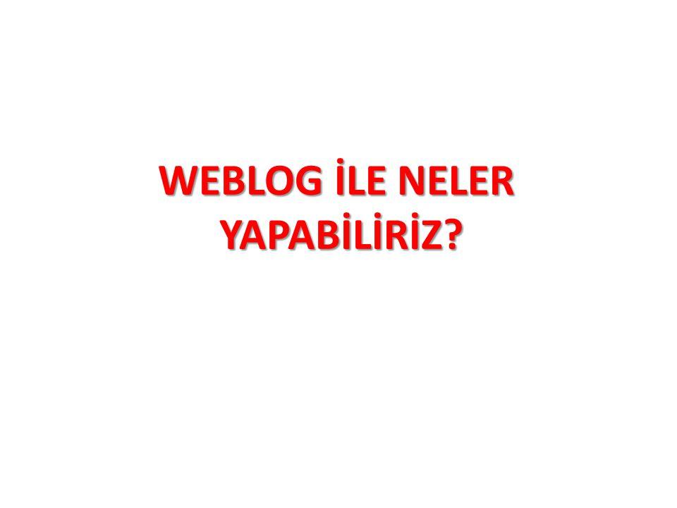 WEBLOG İLE NELER YAPABİLİRİZ?