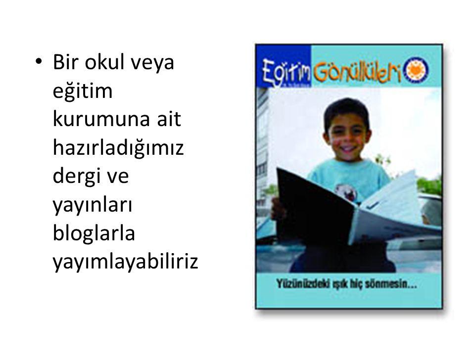 Bir okul veya eğitim kurumuna ait hazırladığımız dergi ve yayınları bloglarla yayımlayabiliriz