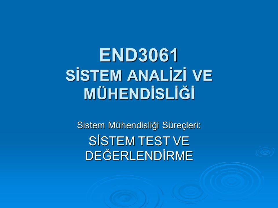 END3061 SİSTEM ANALİZİ VE MÜHENDİSLİĞİ Sistem Mühendisliği Süreçleri: SİSTEM TEST VE DEĞERLENDİRME