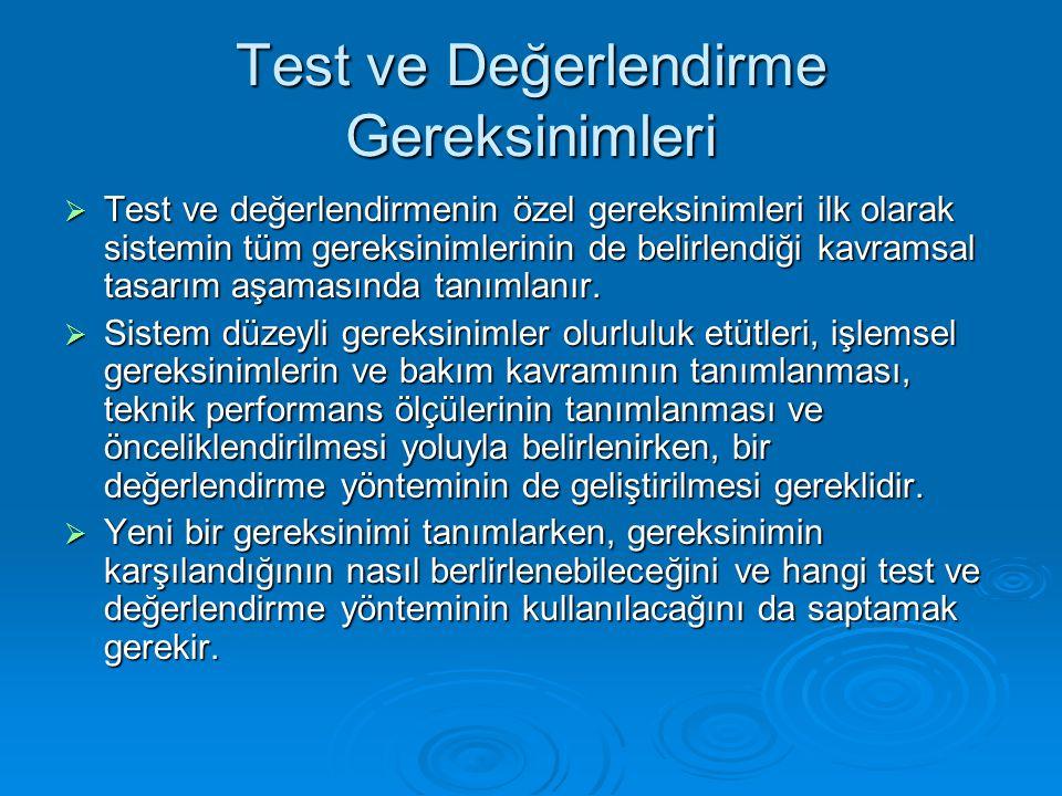 Test ve Değerlendirme Gereksinimleri  Test ve değerlendirmenin özel gereksinimleri ilk olarak sistemin tüm gereksinimlerinin de belirlendiği kavramsa