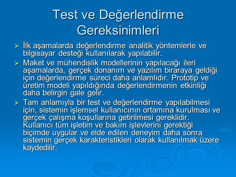 Test ve Değerlendirme Gereksinimleri  İlk aşamalarda değerlendirme analitik yöntemlerle ve bilgisayar desteği kullanılarak yapılabilir.  Maket ve mü