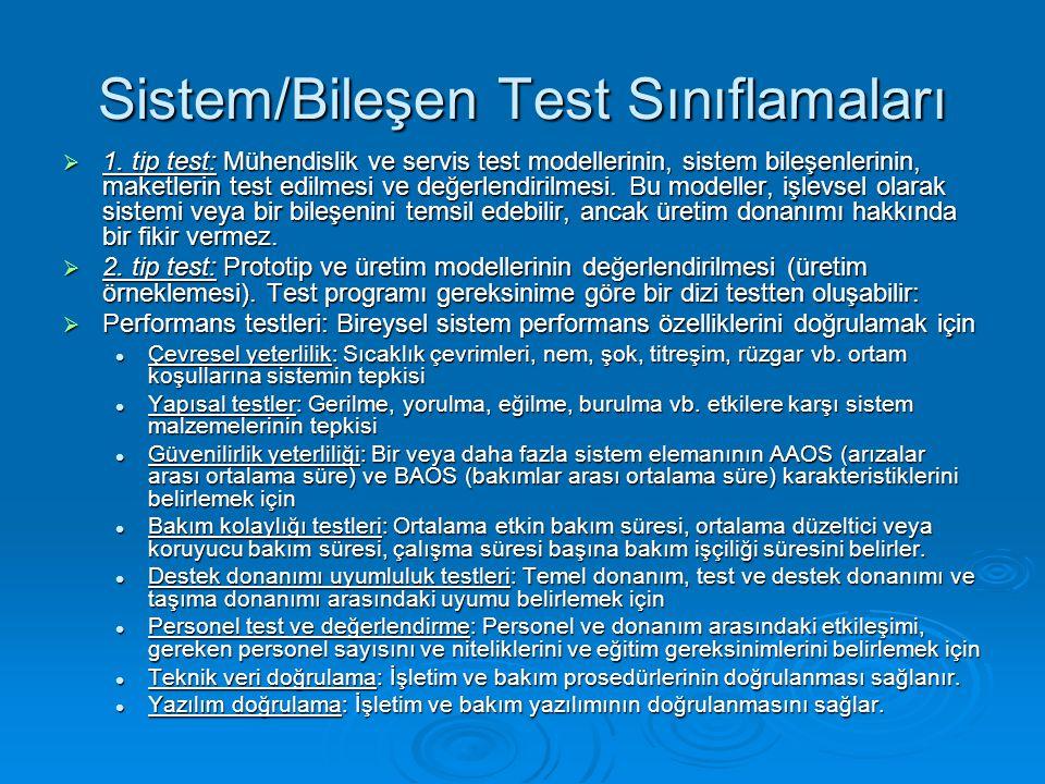 Sistem/Bileşen Test Sınıflamaları  1. tip test: Mühendislik ve servis test modellerinin, sistem bileşenlerinin, maketlerin test edilmesi ve değerlend