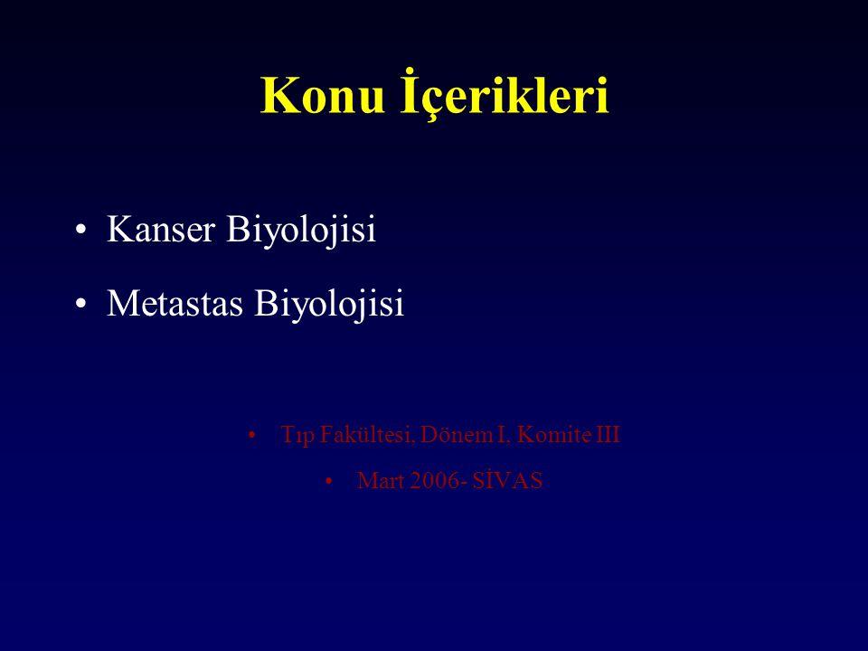 Konu İçerikleri Kanser Biyolojisi Metastas Biyolojisi Tıp Fakültesi, Dönem I, Komite III Mart 2006- SİVAS