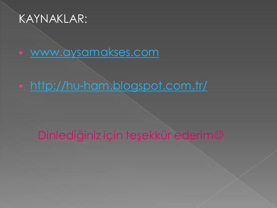 KAYNAKLAR:  www.aysamakses.com www.aysamakses.com  http://hu-ham.blogspot.com.tr/ http://hu-ham.blogspot.com.tr/ Dinlediğiniz için teşekkür ederim