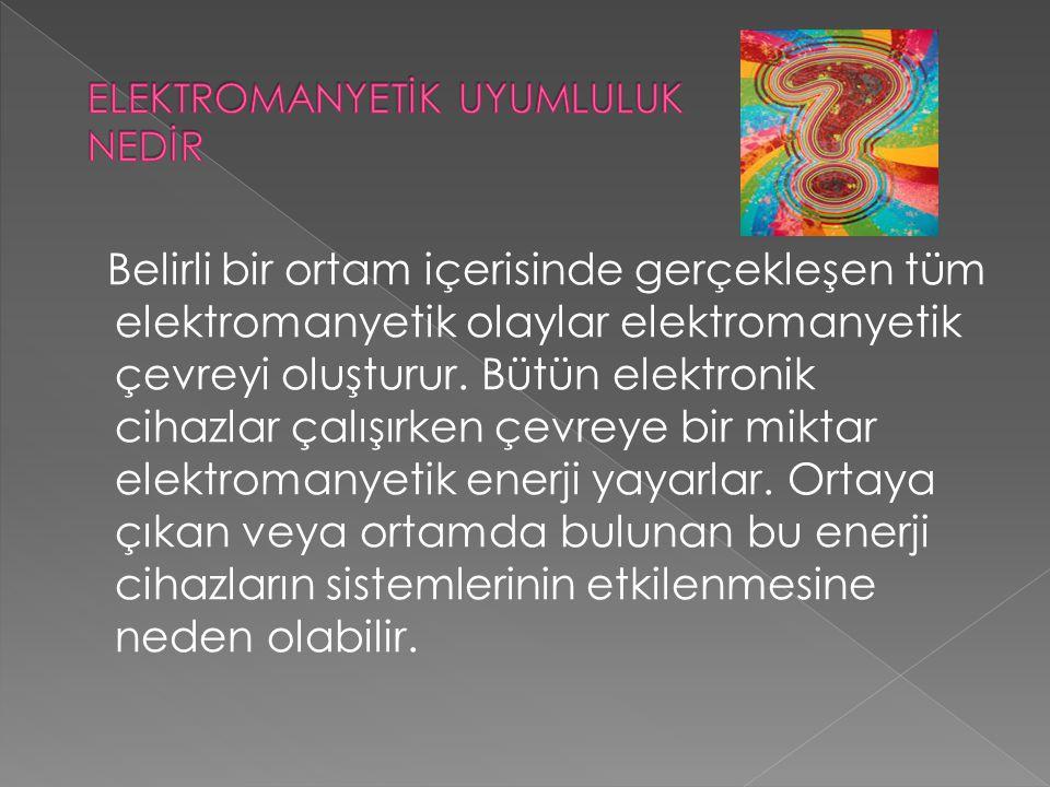 Belirli bir ortam içerisinde gerçekleşen tüm elektromanyetik olaylar elektromanyetik çevreyi oluşturur. Bütün elektronik cihazlar çalışırken çevreye b