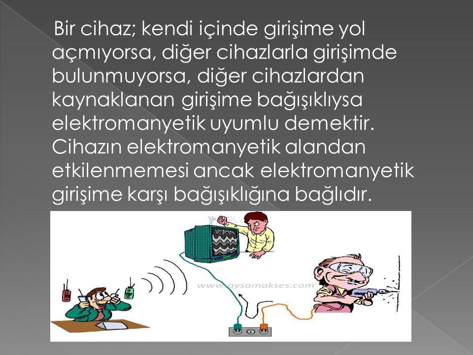 Bir cihaz; kendi içinde girişime yol açmıyorsa, diğer cihazlarla girişimde bulunmuyorsa, diğer cihazlardan kaynaklanan girişime bağışıklıysa elektroma
