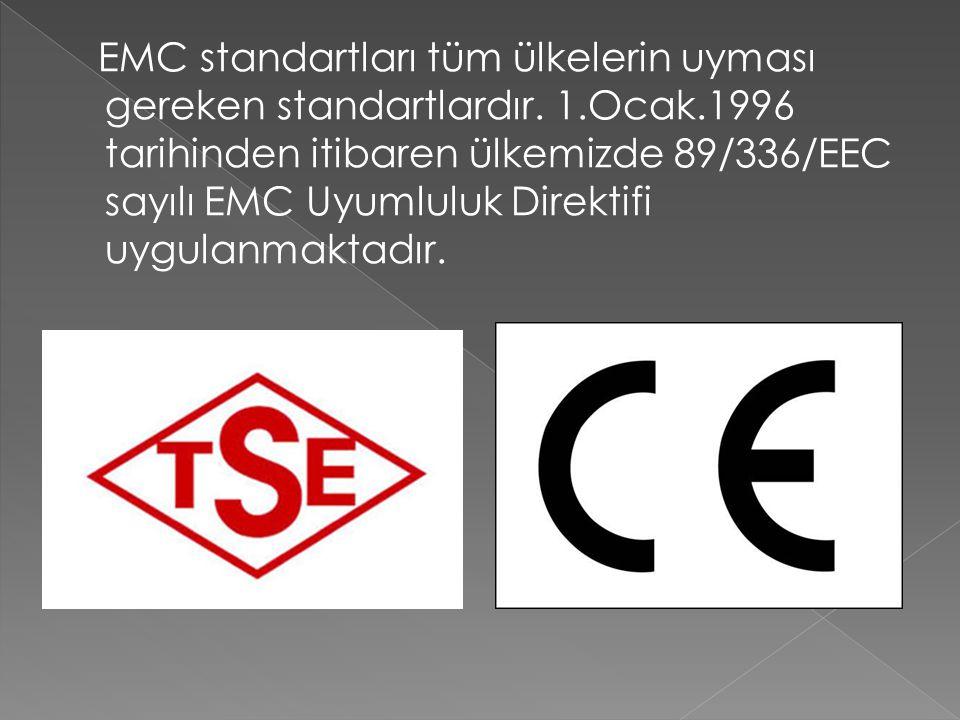 EMC standartları tüm ülkelerin uyması gereken standartlardır. 1.Ocak.1996 tarihinden itibaren ülkemizde 89/336/EEC sayılı EMC Uyumluluk Direktifi uygu