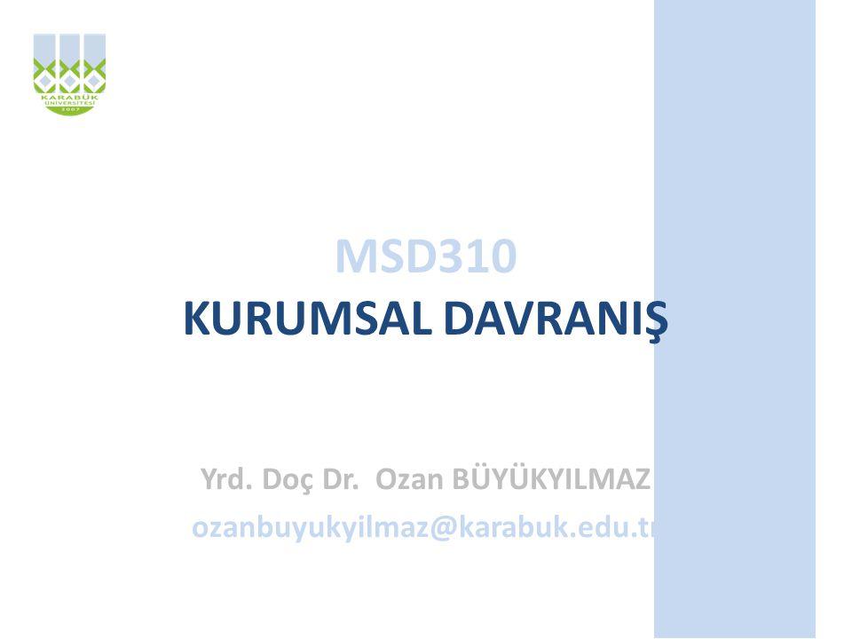 MSD310 KURUMSAL DAVRANIŞ Yrd. Doç Dr. Ozan BÜYÜKYILMAZ ozanbuyukyilmaz@karabuk.edu.tr