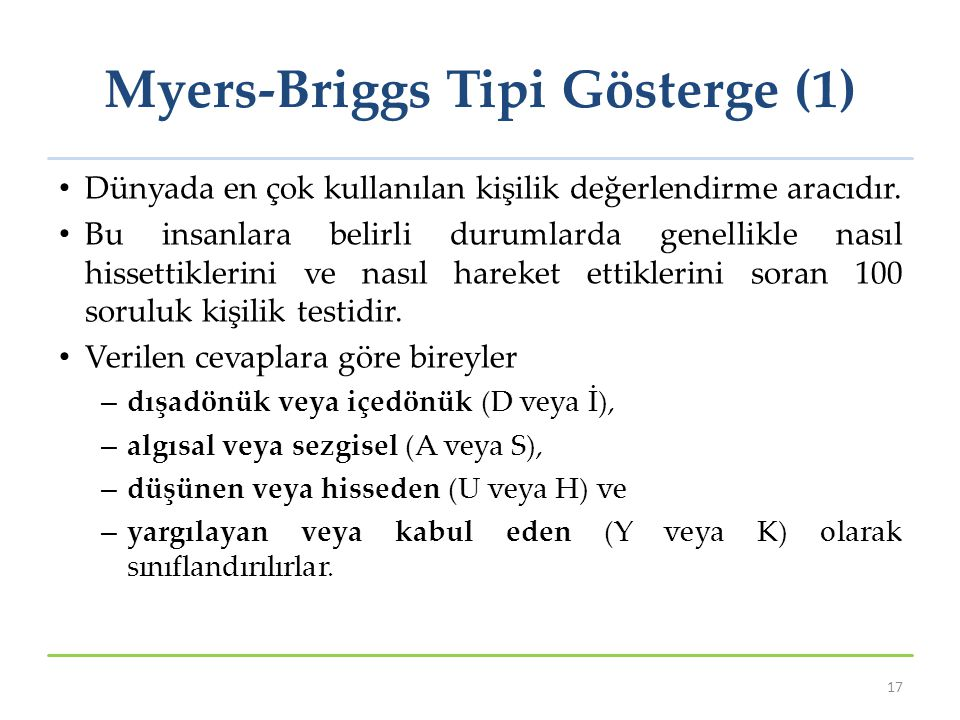 Myers-Briggs Tipi Gösterge (1) Dünyada en çok kullanılan kişilik değerlendirme aracıdır. Bu insanlara belirli durumlarda genellikle nasıl hissettikler