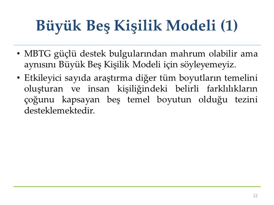 Büyük Beş Kişilik Modeli (1) MBTG güçlü destek bulgularından mahrum olabilir ama aynısını Büyük Beş Kişilik Modeli için söyleyemeyiz. Etkileyici sayıd
