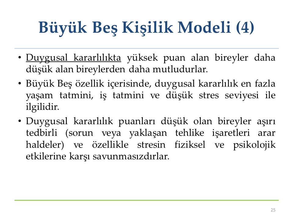 Büyük Beş Kişilik Modeli (4) Duygusal kararlılıkta yüksek puan alan bireyler daha düşük alan bireylerden daha mutludurlar. Büyük Beş özellik içerisind