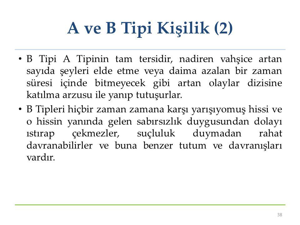 A ve B Tipi Kişilik (2) B Tipi A Tipinin tam tersidir, nadiren vahşice artan sayıda şeyleri elde etme veya daima azalan bir zaman süresi içinde bitmey