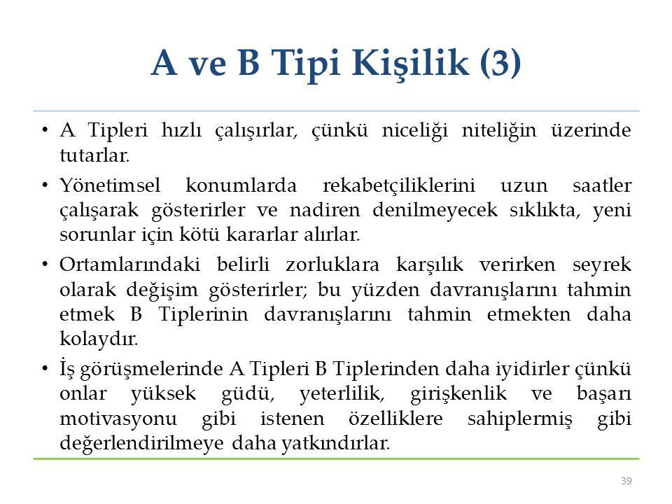 A ve B Tipi Kişilik (3) A Tipleri hızlı çalışırlar, çünkü niceliği niteliğin üzerinde tutarlar. Yönetimsel konumlarda rekabetçiliklerini uzun saatler