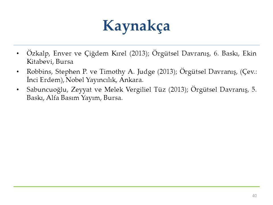 Kaynakça Özkalp, Enver ve Çiğdem Kırel (2013); Örgütsel Davranış, 6. Baskı, Ekin Kitabevi, Bursa Robbins, Stephen P. ve Timothy A. Judge (2013); Örgüt