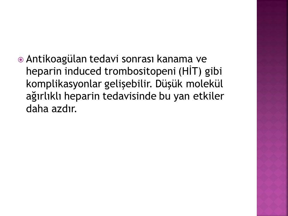  Antikoagülan tedavi sonrası kanama ve heparin induced trombositopeni (HİT) gibi komplikasyonlar gelişebilir. Düşük molekül ağırlıklı heparin tedavis