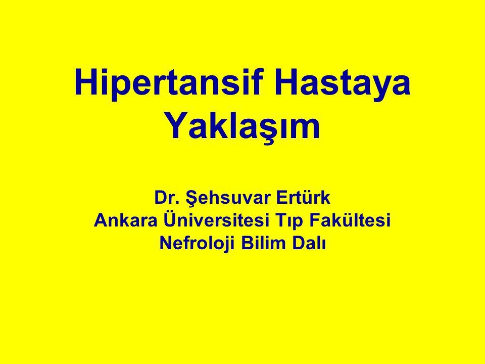Hipertansif Hastaya Yaklaşım Dr. Şehsuvar Ertürk Ankara Üniversitesi Tıp Fakültesi Nefroloji Bilim Dalı