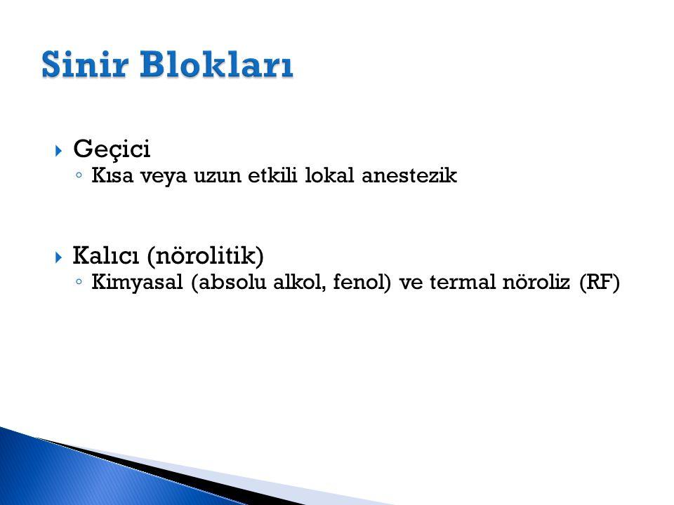  Geçici ◦ Kısa veya uzun etkili lokal anestezik  Kalıcı (nörolitik) ◦ Kimyasal (absolu alkol, fenol) ve termal nöroliz (RF)