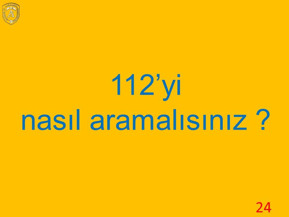 112'yi nasıl aramalısınız 24
