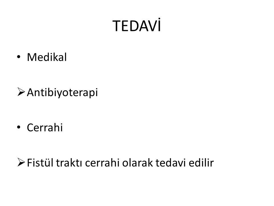 TEDAVİ Medikal  Antibiyoterapi Cerrahi  Fistül traktı cerrahi olarak tedavi edilir