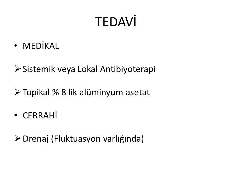TEDAVİ MEDİKAL  Sistemik veya Lokal Antibiyoterapi  Topikal % 8 lik alüminyum asetat CERRAHİ  Drenaj (Fluktuasyon varlığında)
