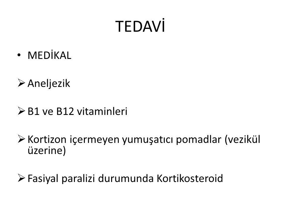 TEDAVİ MEDİKAL  Aneljezik  B1 ve B12 vitaminleri  Kortizon içermeyen yumuşatıcı pomadlar (vezikül üzerine)  Fasiyal paralizi durumunda Kortikoster