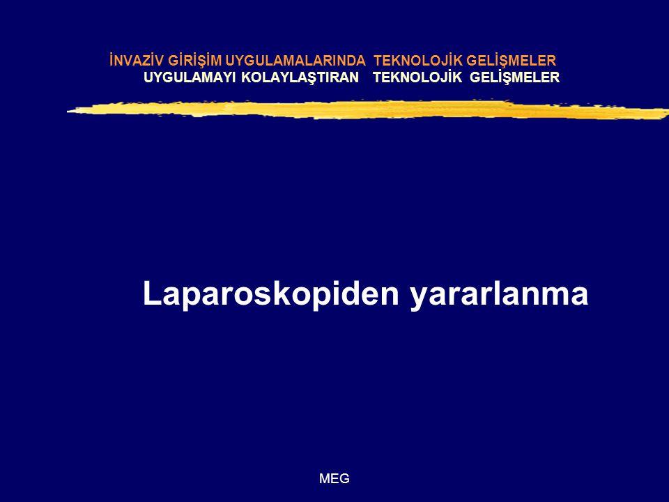 MEG Laparoskopiden yararlanma İNVAZİV GİRİŞİM UYGULAMALARINDA TEKNOLOJİK GELİŞMELER UYGULAMAYI KOLAYLAŞTIRAN TEKNOLOJİK GELİŞMELER