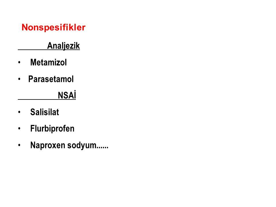 Nonspesifikler Analjezik Metamizol Parasetamol NSAİ Salisilat Flurbiprofen Naproxen sodyum......