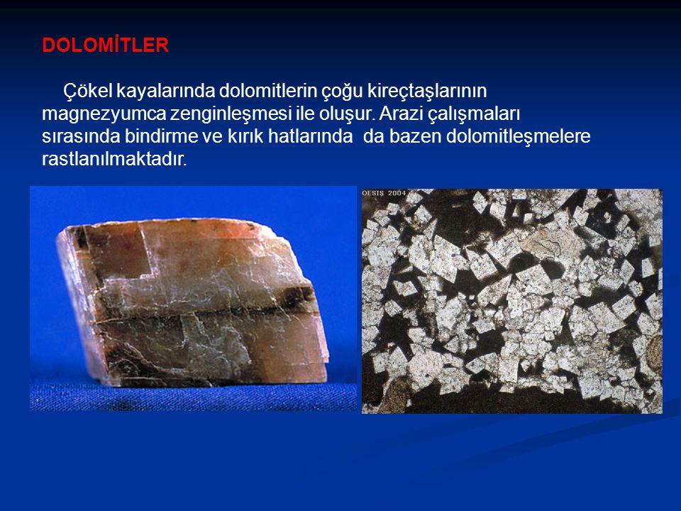 DOLOMİTLER Çökel kayalarında dolomitlerin çoğu kireçtaşlarının magnezyumca zenginleşmesi ile oluşur.