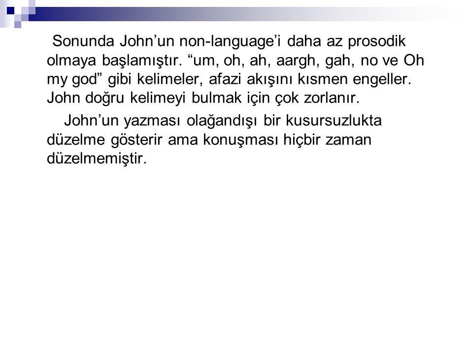 Sonunda John'un non-language'i daha az prosodik olmaya başlamıştır.