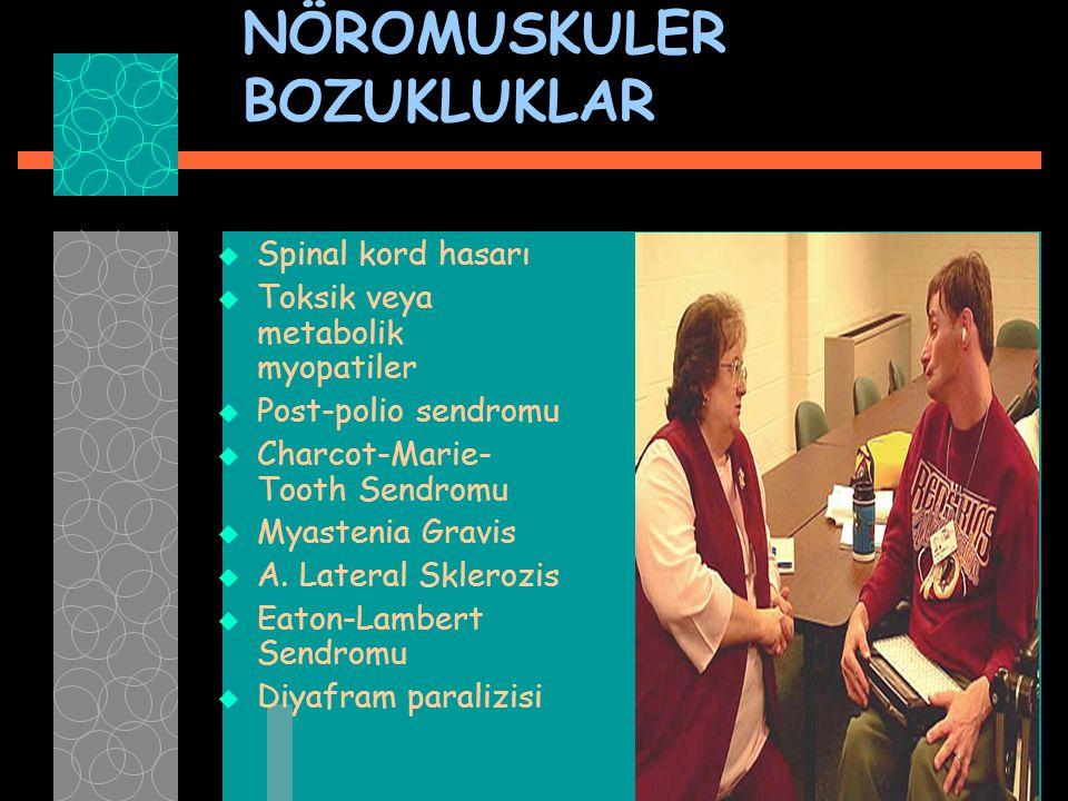 NÖROMUSKULER BOZUKLUKLAR  Spinal kord hasarı  Toksik veya metabolik myopatiler  Post-polio sendromu  Charcot-Marie- Tooth Sendromu  Myastenia Gra